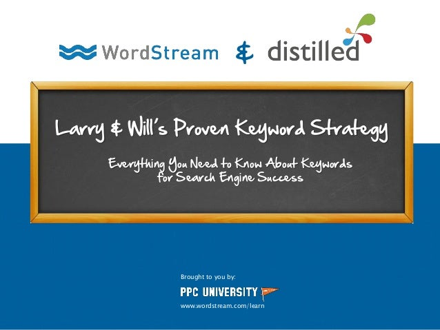 Larry & Will's Proven Keyword Strategy & Brought to you by: www.wordstream.com/learn Everything You Need to Know About Key...