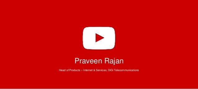 Praveen Rajan Head of Products – Internet & Services, DiGi Telecommunications