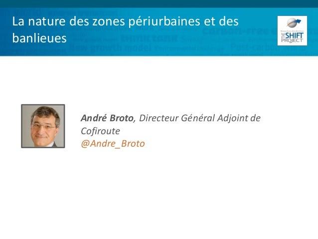 La nature des zones périurbaines et des banlieues André Broto, Directeur Général Adjoint de Cofiroute @Andre_Broto