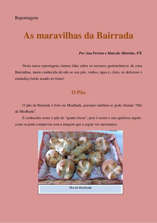 Reportagem As maravilhas da Bairrada Por Ana Pereira e Marcelo Marinho, 8ºE Nesta nossa reportagem, iremos falar sobre os ...