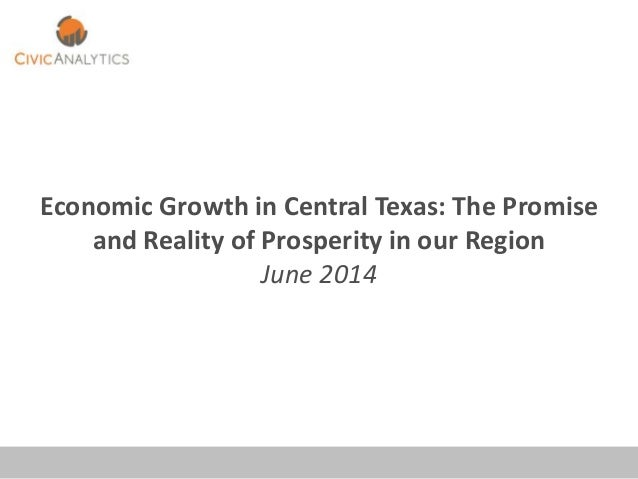 Economic Growth in Central Texas: The Promise and Reality of Prosperity in our Region June 2014