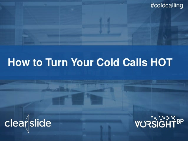 How to Turn Your Cold Calls HOT #coldcalling