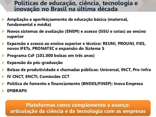 Políticas de educação, ciência, tecnologia e inovação no Brasil na última década  Ampliação e aperfeiçoamento da educação...