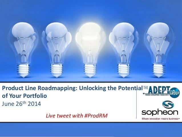 Confidential – The Adept Group Product Line Roadmapping: Unlocking the Potential of Your Portfolio June 26th 2014 Live twe...