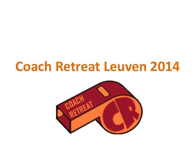Coach Retreat Leuven 2014
