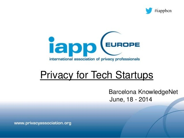 Privacy for Tech Startups Barcelona KnowledgeNet June, 18 - 2014 #iappbcn