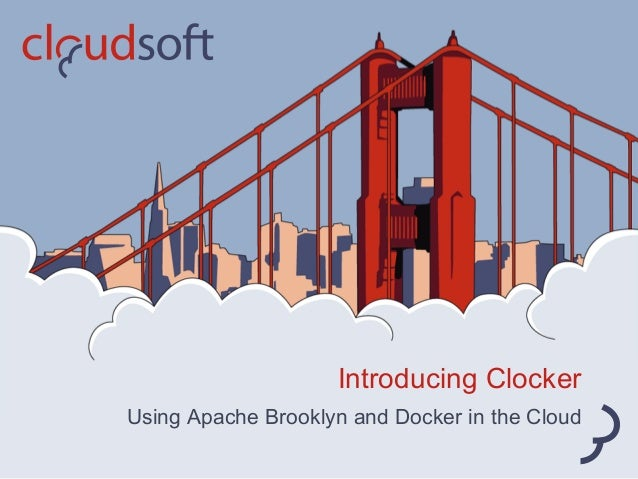 Using Apache Brooklyn and Docker in the Cloud Introducing Clocker