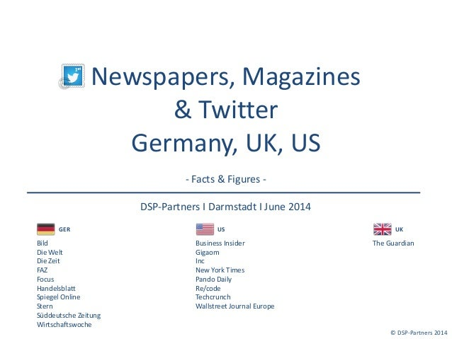Newspapers, Magazines  & Twitter  Germany, UK, US  - Facts & Figures -  DSP-Partners I Darmstadt I June 2014  © DSP-Partne...