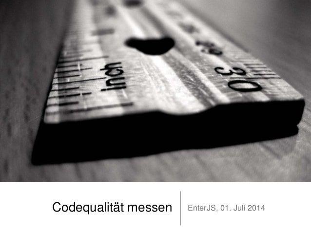 Codequalität messen EnterJS, 01. Juli 2014