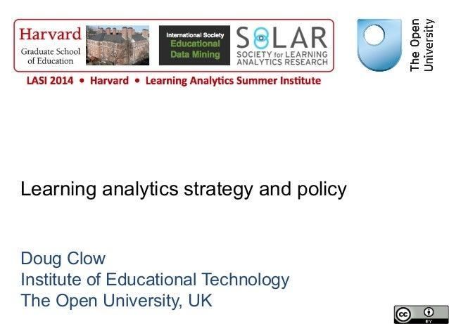 Learning analytics strategy and policy Doug Clow Institute of Educational Technology The Open University, UK