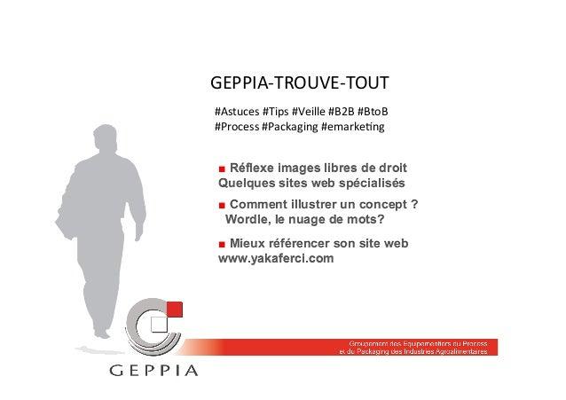 GEPPIA-‐TROUVE-‐TOUT   ■ Réflexe images libres de droit Quelques sites web spécialisés ■ Comment illustrer un concept ...