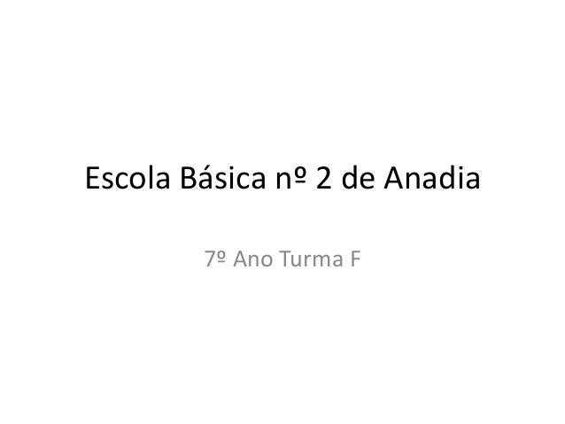 Escola Básica nº 2 de Anadia 7º Ano Turma F