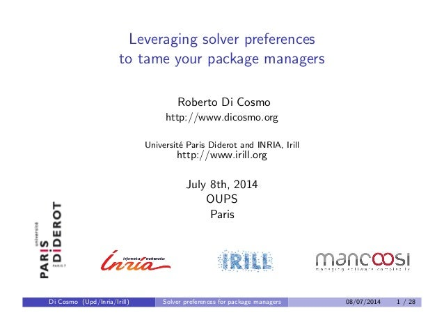 Leveraging solver preferences to tame your package managers Roberto Di Cosmo http://www.dicosmo.org Universit´e Paris Dide...