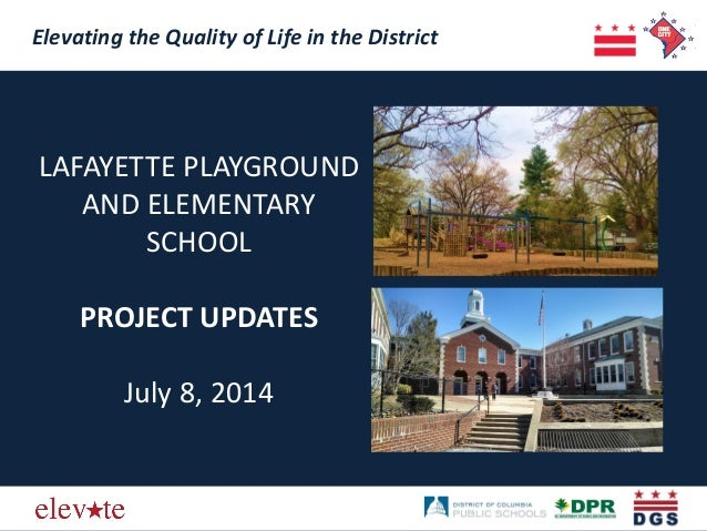 Elevating the Quality of Life in the District LAFAYETTE PLAYGROUND AND ELEMENTARY SCHOOL PROJECT UPDATES July 8, 2014