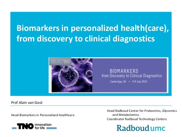 Biomarkers in personalized health(care), from discovery to clinical diagnostics Head Radboud Center for Proteomics, Glycom...