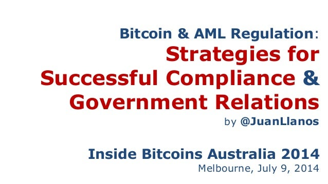 Bitcoin & AML Regulation: Strategies for Successful Compliance & Government Relations Inside Bitcoins Australia 2014 Melbo...