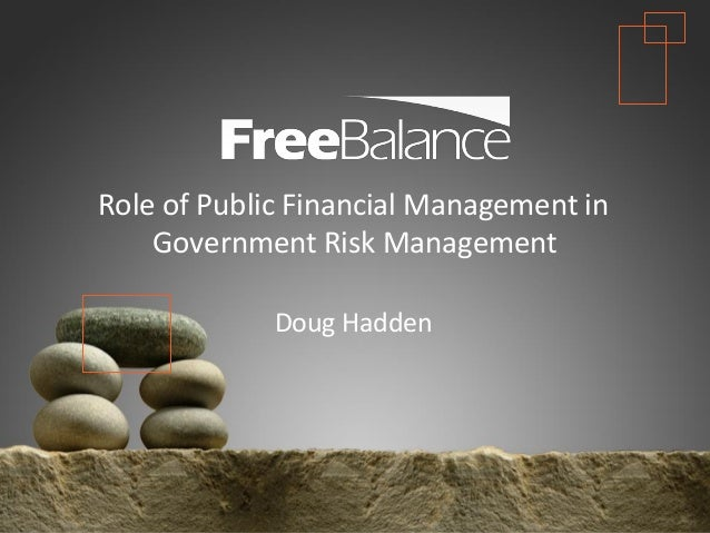 Version 7 section • brief discussion Role of Public Financial Management in Government Risk Management Doug Hadden
