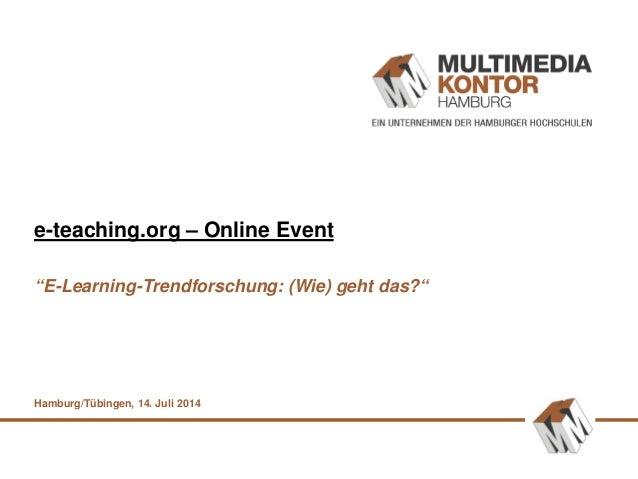"""e-teaching.org – Online Event """"E-Learning-Trendforschung: (Wie) geht das?"""" Hamburg/Tübingen, 14. Juli 2014"""