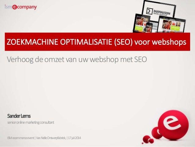 ZOEKMACHINE OPTIMALISATIE (SEO) voor webshops VerhoogdeomzetvanuwwebshopmetSEO SanderLems senioronlinemarketingconsultant ...