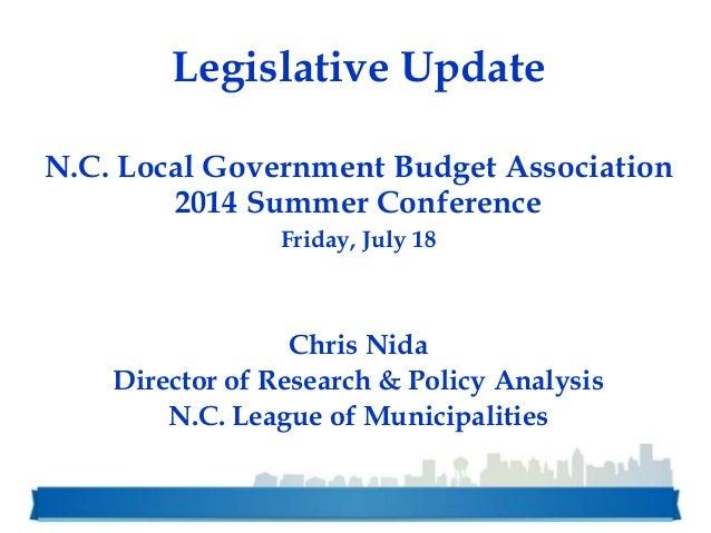 Legislative Update N.C. Local Government Budget Association 2014 Summer Conference Friday, July 18 Chris Nida Director of ...