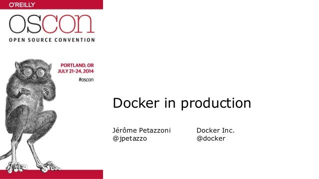Docker in production Jérôme Petazzoni Docker Inc. @jpetazzo @docker