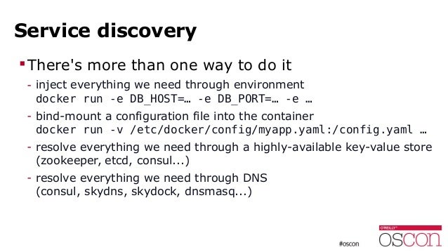 Service discovery There's more than one way to do it - inject everything we need through environment docker run -e DB_HOS...
