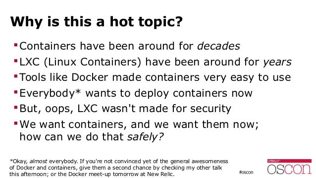 Why is this a hot topic? Containers have been around for decades LXC (Linux Containers) have been around for years Tool...