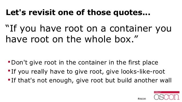 """Let's revisit one of those quotes... """"If you have root on a container you have root on the whole box."""" Don't give root in..."""