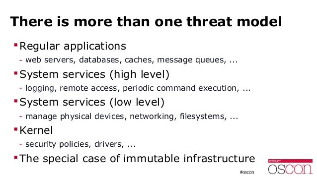 There is more than one threat model Regular applications - web servers, databases, caches, message queues, ... System se...