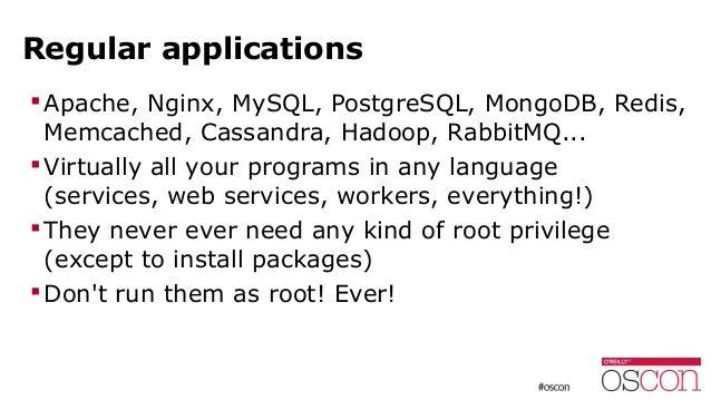 Regular applications Apache, Nginx, MySQL, PostgreSQL, MongoDB, Redis, Memcached, Cassandra, Hadoop, RabbitMQ... Virtual...