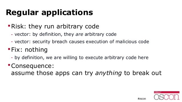 Regular applications Risk: they run arbitrary code - vector: by definition, they are arbitrary code - vector: security br...