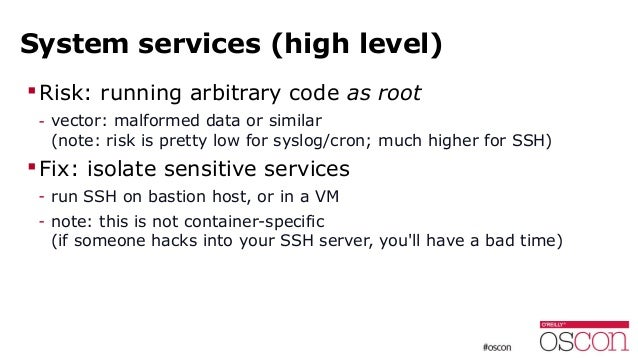 System services (high level) Risk: running arbitrary code as root - vector: malformed data or similar (note: risk is pret...