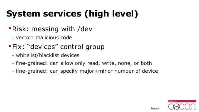 """System services (high level) Risk: messing with /dev - vector: malicious code Fix: """"devices"""" control group - whitelist/b..."""