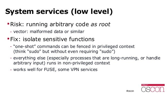 System services (low level) Risk: running arbitrary code as root - vector: malformed data or similar Fix: isolate sensit...