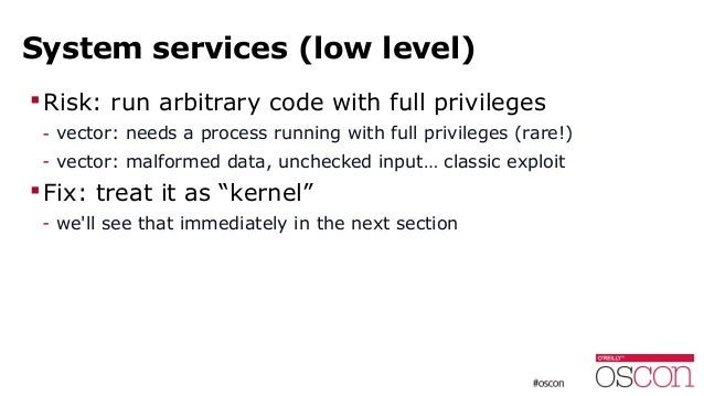 System services (low level) Risk: run arbitrary code with full privileges - vector: needs a process running with full pri...