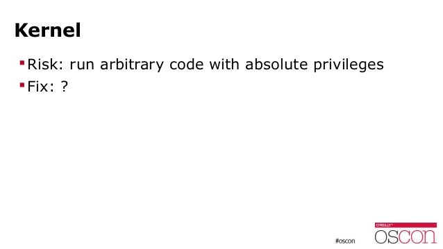 Kernel Risk: run arbitrary code with absolute privileges Fix: ?
