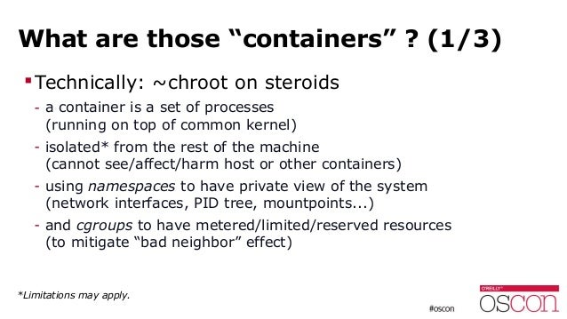 """What are those """"containers"""" ? (1/3) Technically: ~chroot on steroids - a container is a set of processes (running on top ..."""