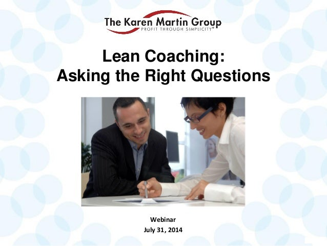 Webinar July 31, 2014 Lean Coaching: Asking the Right Questions