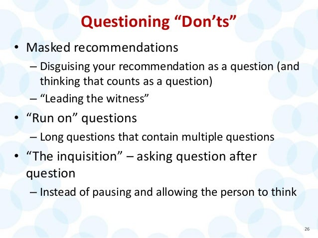 "Questioning ""Don'ts"" • Masked recommendations – Disguising your recommendation as a question (and thinking that counts as ..."
