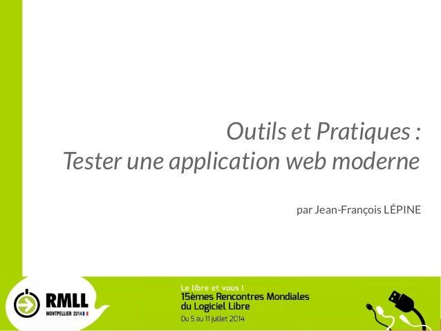 1 / 33 Outils et Pratiques: Tester une application web moderne par Jean-François LÉPINE