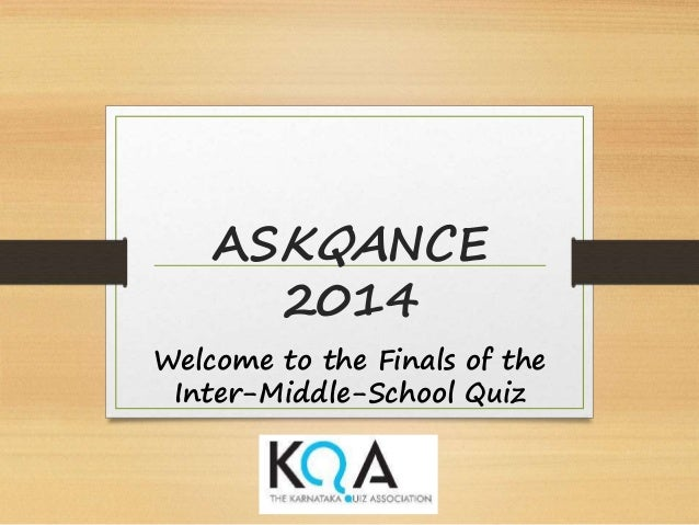 ASKQANCE 2014 Welcome to the Finals of the Inter-Middle-School Quiz