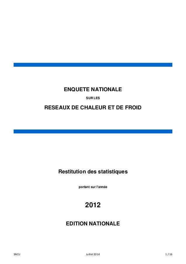 EDITION NATIONALE  ENQUETE NATIONALE  SUR LES  RESEAUX DE CHALEUR ET DE FROID  Restitution des statistiques  portant sur l...