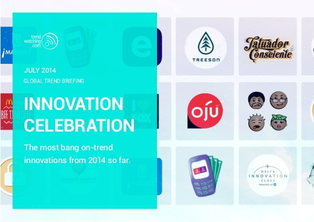 INNOVATION CELEBRATION The most bang on-trend innovations from 2014 so far. GLOBAL TREND BRIEFING July 2014