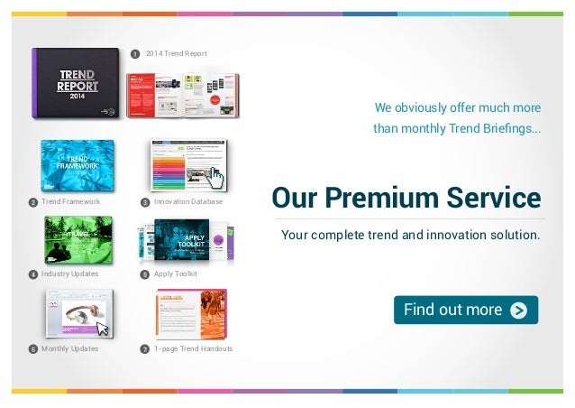 We obviously offer much more than monthly Trend Briefings... Your complete trend and innovation solution. Our Premium Serv...