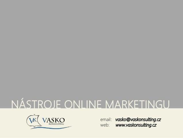 NÁSTROJE ONLINE MARKETINGU email: vasko@vaskonsulting.cz web: www.vaskonsulting.cz