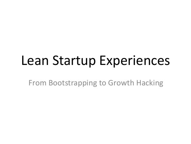 Lean Startup Experiences From Bootstrapping to Growth Hacking