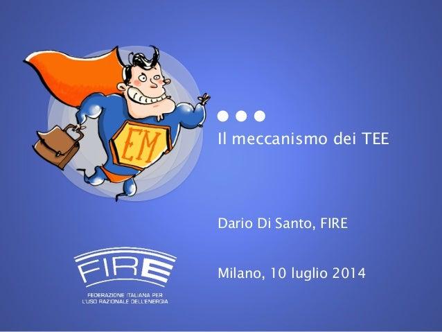 Il meccanismo dei TEE Dario Di Santo, FIRE Milano, 10 luglio 2014