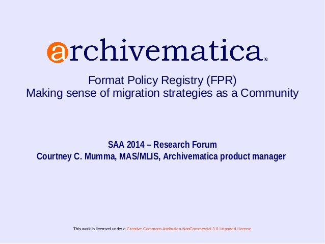 Format Policy Registry (FPR)  Making sense of migration strategies as a Community  SAA 2014 – Research Forum  Courtney C. ...