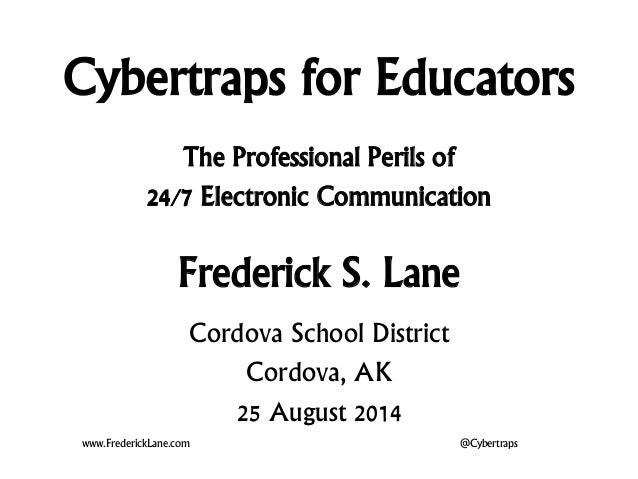 Cybertraps for Educators The Professional Perils of 24/7 Electronic Communication Frederick S. Lane www.FrederickLane.com ...