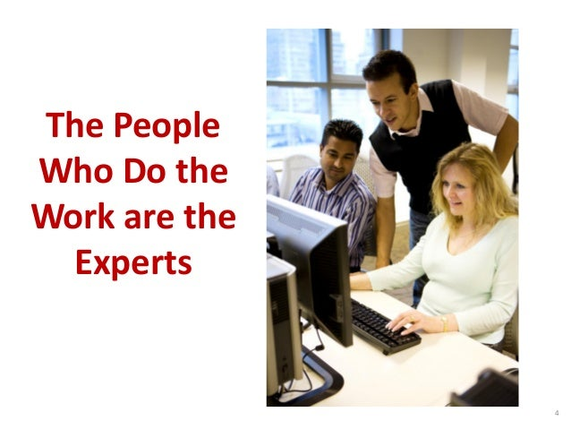 The People Who Do the Work are the Experts 4